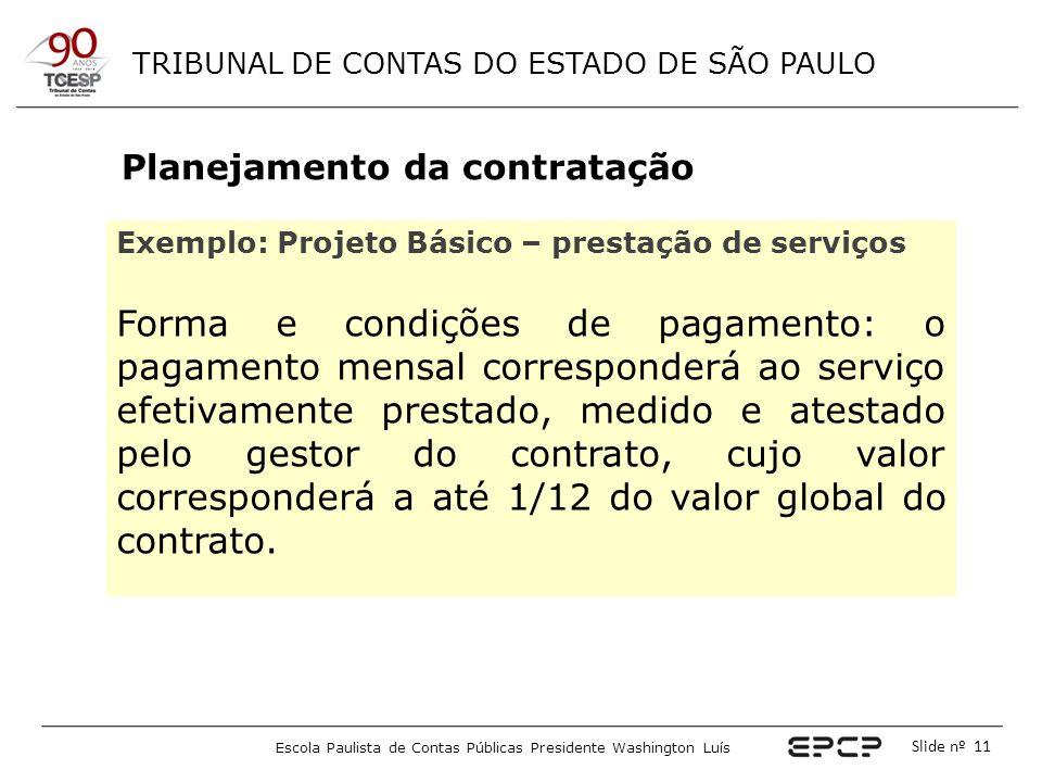 TRIBUNAL DE CONTAS DO ESTADO DE SÃO PAULO Escola Paulista de Contas Públicas Presidente Washington Luís Slide nº 11 Planejamento da contratação Exempl