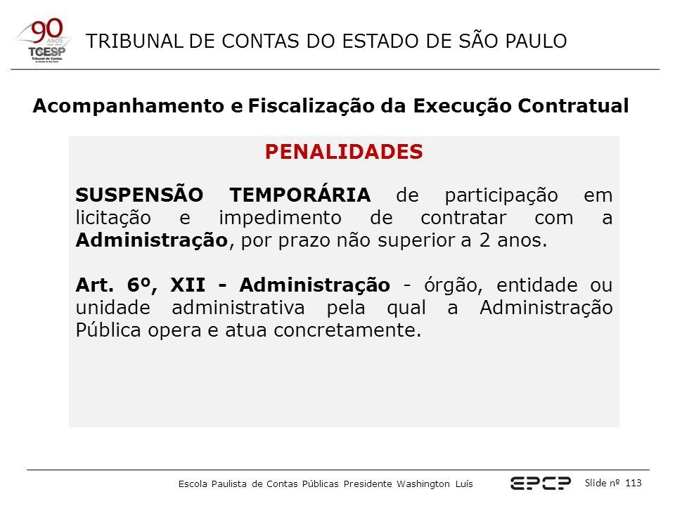 TRIBUNAL DE CONTAS DO ESTADO DE SÃO PAULO Escola Paulista de Contas Públicas Presidente Washington Luís Slide nº 113 Acompanhamento e Fiscalização da