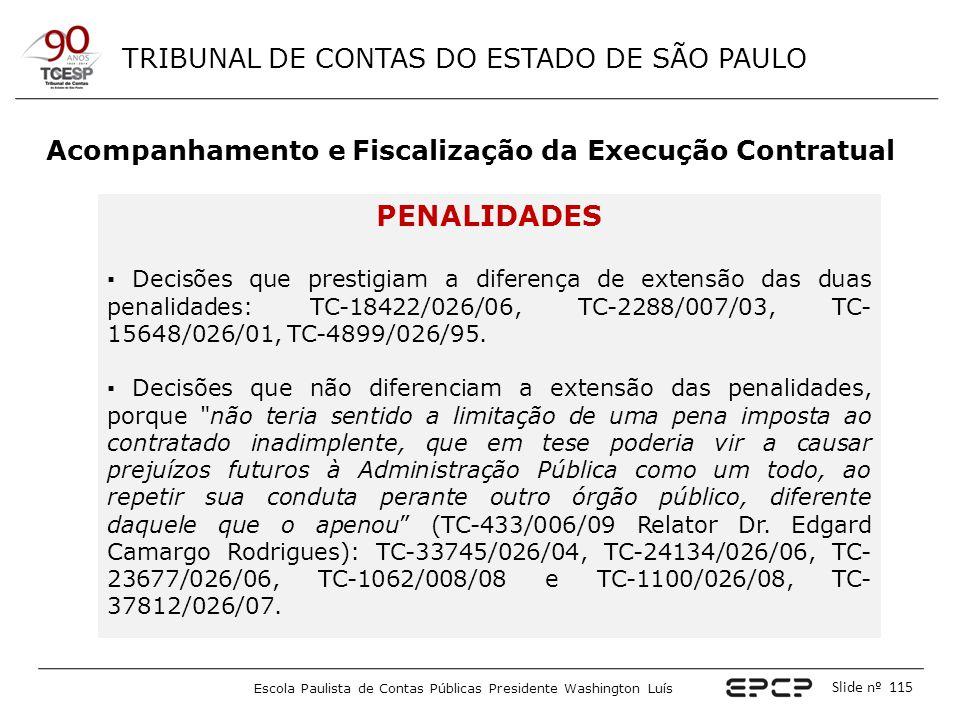 TRIBUNAL DE CONTAS DO ESTADO DE SÃO PAULO Escola Paulista de Contas Públicas Presidente Washington Luís Slide nº 115 Acompanhamento e Fiscalização da