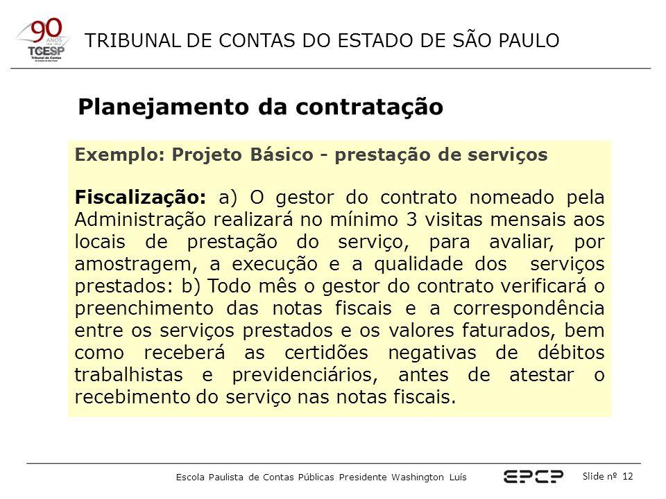 TRIBUNAL DE CONTAS DO ESTADO DE SÃO PAULO Escola Paulista de Contas Públicas Presidente Washington Luís Slide nº 12 Planejamento da contratação Exempl