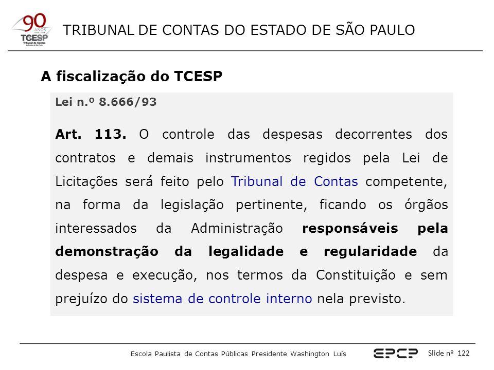 TRIBUNAL DE CONTAS DO ESTADO DE SÃO PAULO Escola Paulista de Contas Públicas Presidente Washington Luís Slide nº 122 A fiscalização do TCESP Lei n.º 8