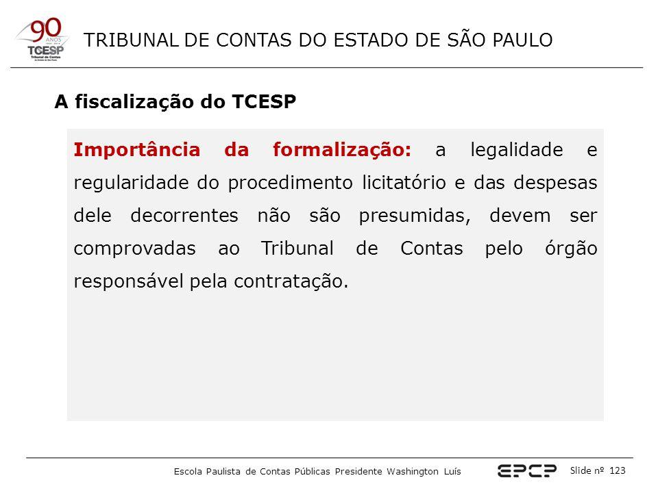 TRIBUNAL DE CONTAS DO ESTADO DE SÃO PAULO Escola Paulista de Contas Públicas Presidente Washington Luís Slide nº 123 A fiscalização do TCESP Importânc