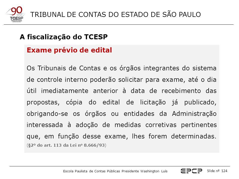 TRIBUNAL DE CONTAS DO ESTADO DE SÃO PAULO Escola Paulista de Contas Públicas Presidente Washington Luís Slide nº 124 A fiscalização do TCESP Exame pré