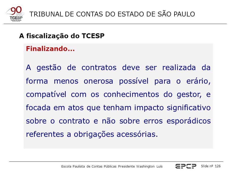 TRIBUNAL DE CONTAS DO ESTADO DE SÃO PAULO Escola Paulista de Contas Públicas Presidente Washington Luís Slide nº 126 A fiscalização do TCESP Finalizan