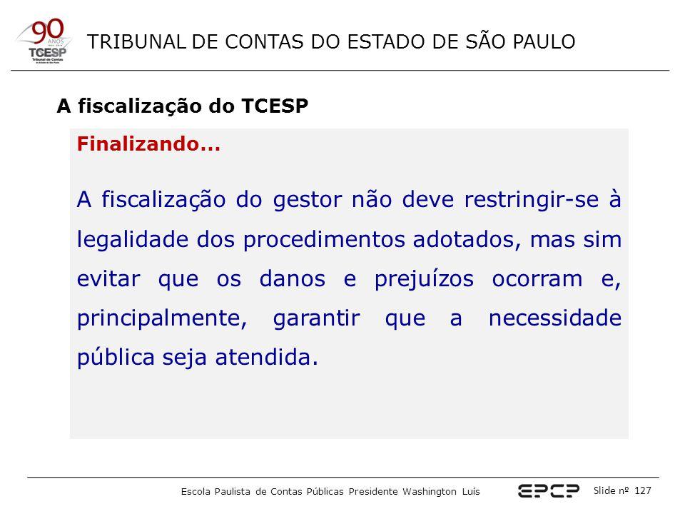 TRIBUNAL DE CONTAS DO ESTADO DE SÃO PAULO Escola Paulista de Contas Públicas Presidente Washington Luís Slide nº 127 A fiscalização do TCESP Finalizan