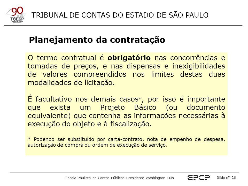 TRIBUNAL DE CONTAS DO ESTADO DE SÃO PAULO Escola Paulista de Contas Públicas Presidente Washington Luís Slide nº 13 Planejamento da contratação O term