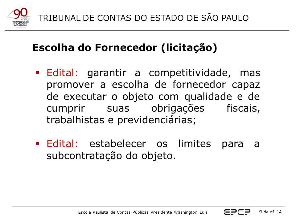 TRIBUNAL DE CONTAS DO ESTADO DE SÃO PAULO Escola Paulista de Contas Públicas Presidente Washington Luís Slide nº 14  Edital: garantir a competitivida