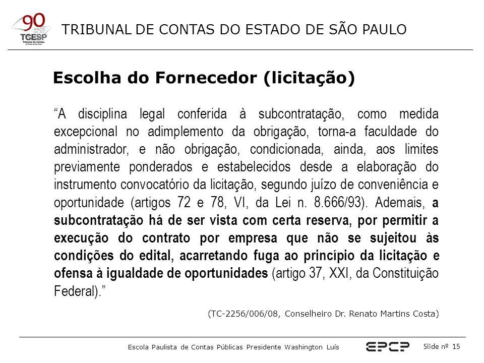 TRIBUNAL DE CONTAS DO ESTADO DE SÃO PAULO Escola Paulista de Contas Públicas Presidente Washington Luís Slide nº 15 Escolha do Fornecedor (licitação)