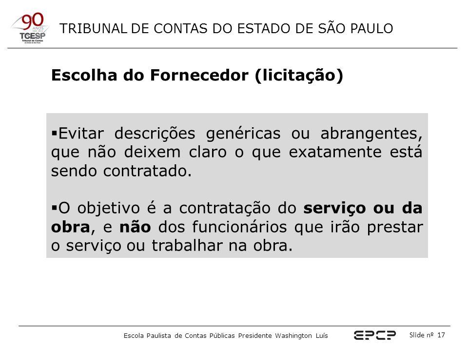 TRIBUNAL DE CONTAS DO ESTADO DE SÃO PAULO Escola Paulista de Contas Públicas Presidente Washington Luís Slide nº 17 Escolha do Fornecedor (licitação)
