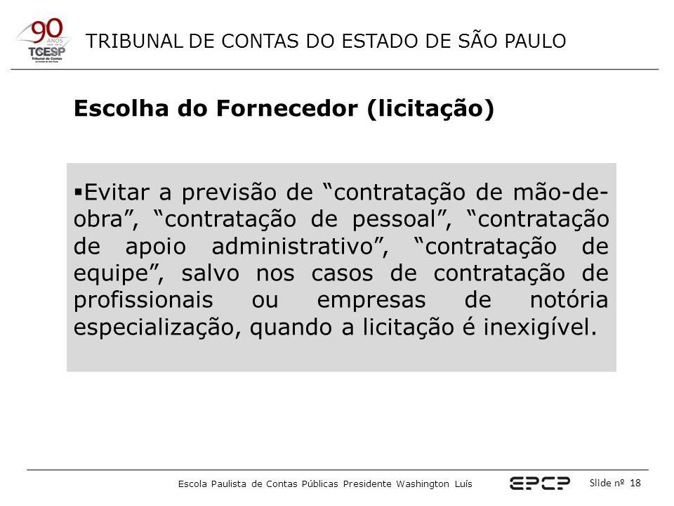 TRIBUNAL DE CONTAS DO ESTADO DE SÃO PAULO Escola Paulista de Contas Públicas Presidente Washington Luís Slide nº 18 Escolha do Fornecedor (licitação)