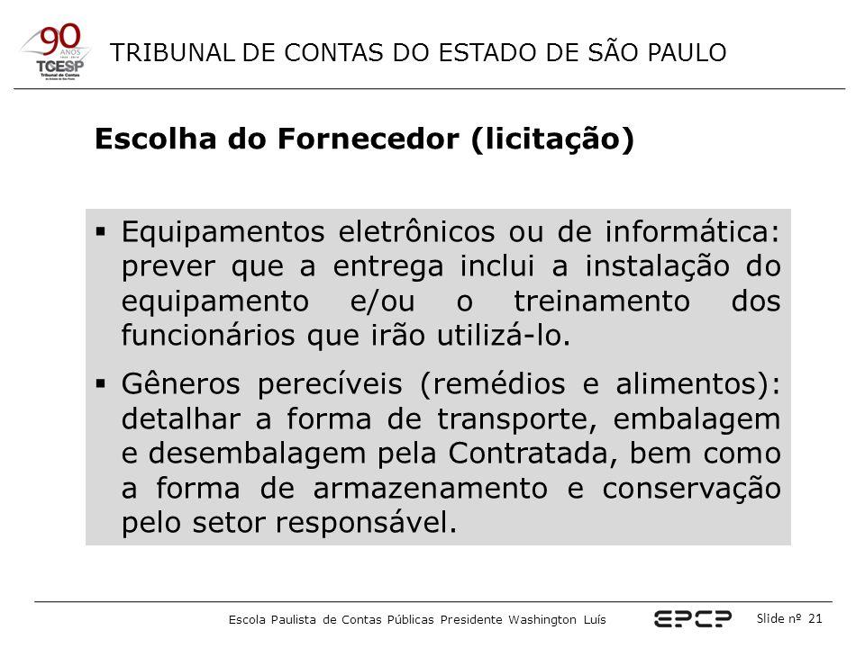 TRIBUNAL DE CONTAS DO ESTADO DE SÃO PAULO Escola Paulista de Contas Públicas Presidente Washington Luís Slide nº 21 Escolha do Fornecedor (licitação)
