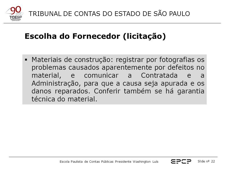 TRIBUNAL DE CONTAS DO ESTADO DE SÃO PAULO Escola Paulista de Contas Públicas Presidente Washington Luís Slide nº 22 Escolha do Fornecedor (licitação)