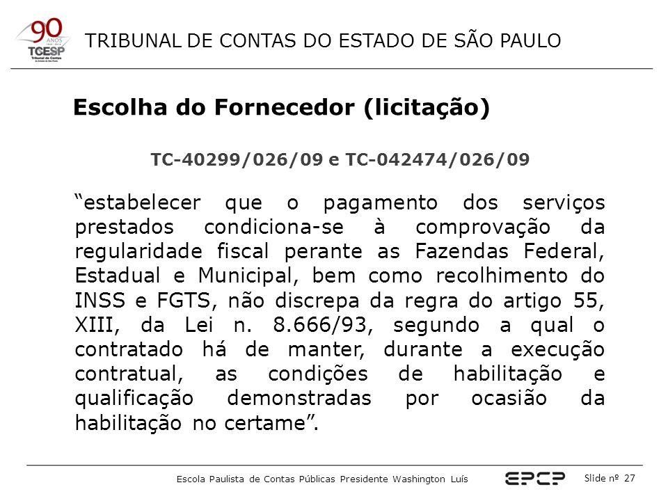 TRIBUNAL DE CONTAS DO ESTADO DE SÃO PAULO Escola Paulista de Contas Públicas Presidente Washington Luís Slide nº 27 Escolha do Fornecedor (licitação)