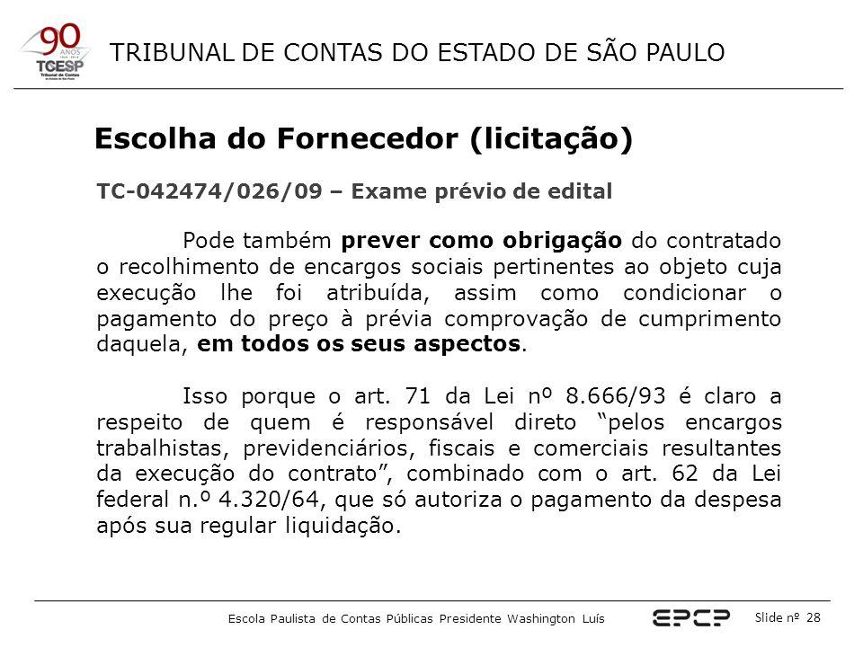 TRIBUNAL DE CONTAS DO ESTADO DE SÃO PAULO Escola Paulista de Contas Públicas Presidente Washington Luís Slide nº 28 Escolha do Fornecedor (licitação)