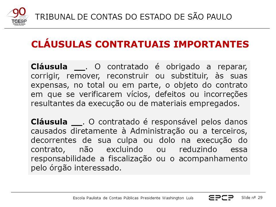 TRIBUNAL DE CONTAS DO ESTADO DE SÃO PAULO Escola Paulista de Contas Públicas Presidente Washington Luís Slide nº 29 CLÁUSULAS CONTRATUAIS IMPORTANTES