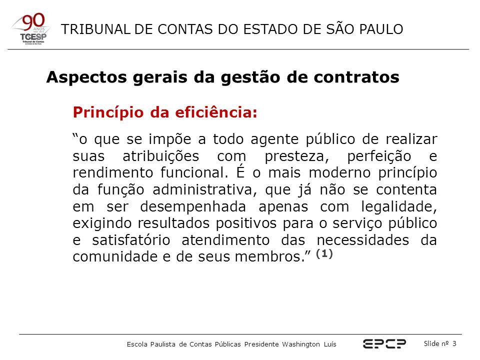 """TRIBUNAL DE CONTAS DO ESTADO DE SÃO PAULO Escola Paulista de Contas Públicas Presidente Washington Luís Slide nº 3 Princípio da eficiência: """"o que se"""