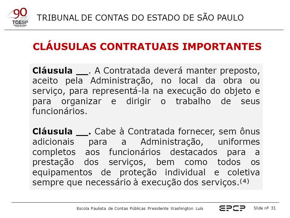 TRIBUNAL DE CONTAS DO ESTADO DE SÃO PAULO Escola Paulista de Contas Públicas Presidente Washington Luís Slide nº 31 CLÁUSULAS CONTRATUAIS IMPORTANTES