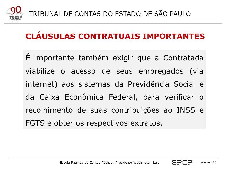 TRIBUNAL DE CONTAS DO ESTADO DE SÃO PAULO Escola Paulista de Contas Públicas Presidente Washington Luís Slide nº 32 CLÁUSULAS CONTRATUAIS IMPORTANTES