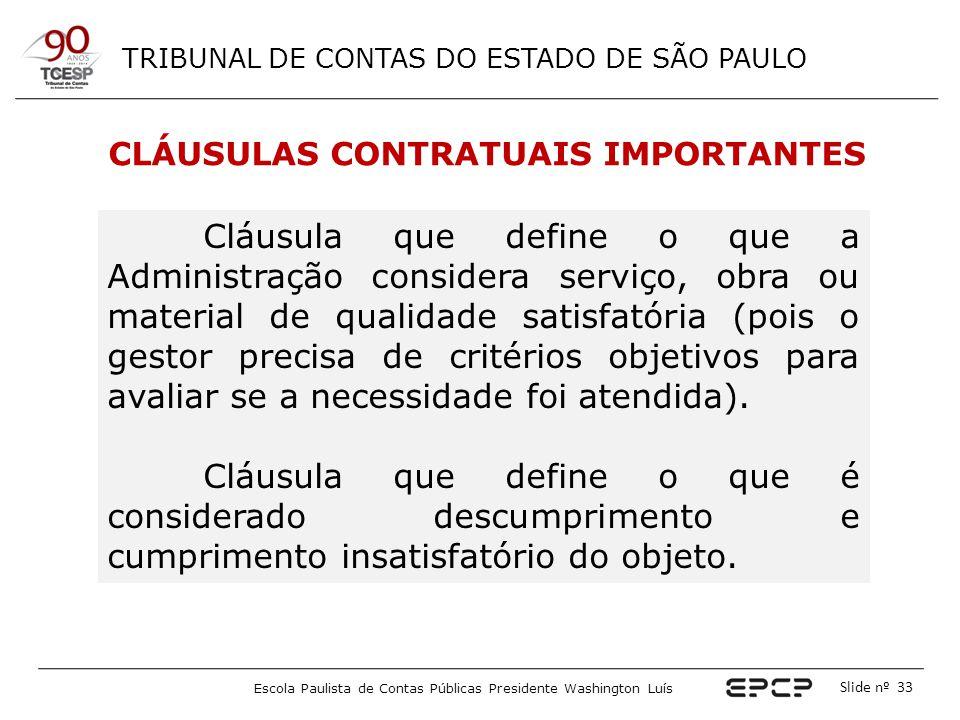 TRIBUNAL DE CONTAS DO ESTADO DE SÃO PAULO Escola Paulista de Contas Públicas Presidente Washington Luís Slide nº 33 CLÁUSULAS CONTRATUAIS IMPORTANTES