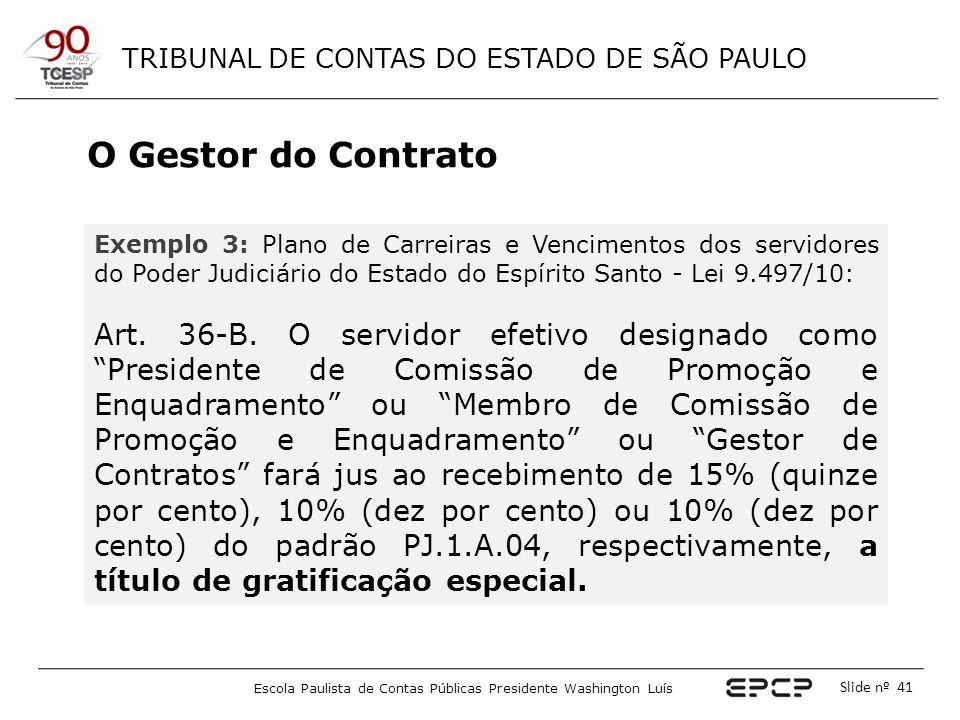 TRIBUNAL DE CONTAS DO ESTADO DE SÃO PAULO Escola Paulista de Contas Públicas Presidente Washington Luís Slide nº 41 O Gestor do Contrato Exemplo 3: Pl