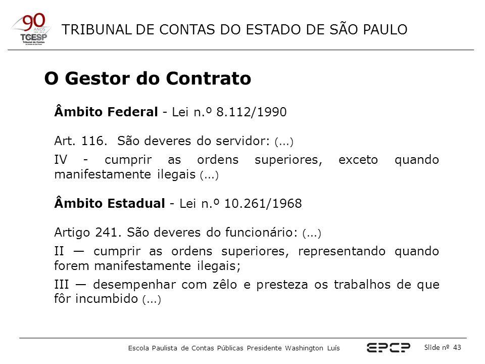 TRIBUNAL DE CONTAS DO ESTADO DE SÃO PAULO Escola Paulista de Contas Públicas Presidente Washington Luís Slide nº 43 O Gestor do Contrato Âmbito Federa