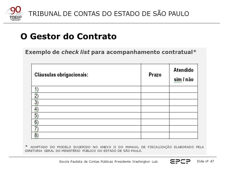 TRIBUNAL DE CONTAS DO ESTADO DE SÃO PAULO Escola Paulista de Contas Públicas Presidente Washington Luís Slide nº 47 O Gestor do Contrato Exemplo de ch