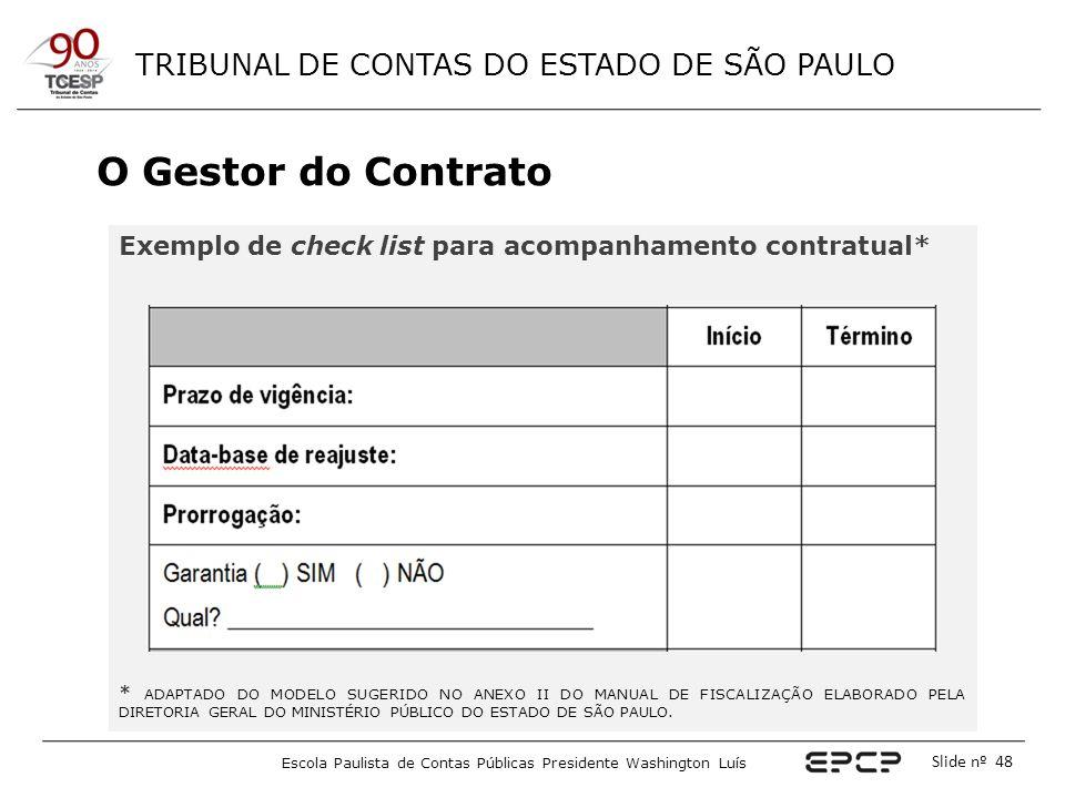 TRIBUNAL DE CONTAS DO ESTADO DE SÃO PAULO Escola Paulista de Contas Públicas Presidente Washington Luís Slide nº 48 O Gestor do Contrato Exemplo de ch