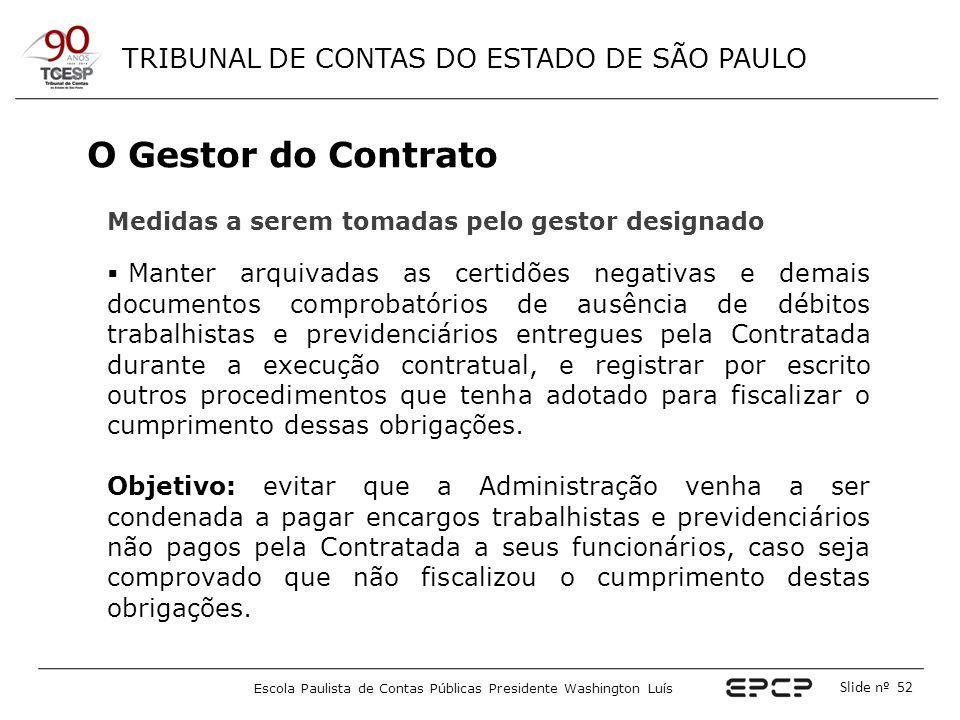 TRIBUNAL DE CONTAS DO ESTADO DE SÃO PAULO Escola Paulista de Contas Públicas Presidente Washington Luís Slide nº 52 O Gestor do Contrato Medidas a ser