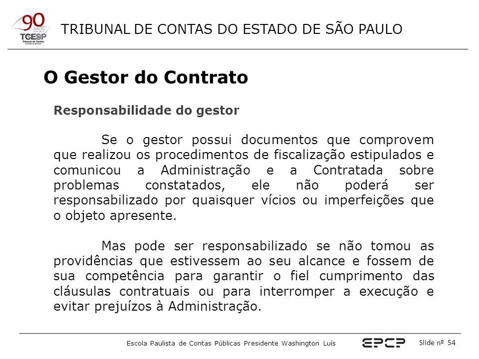 TRIBUNAL DE CONTAS DO ESTADO DE SÃO PAULO Escola Paulista de Contas Públicas Presidente Washington Luís Slide nº 54 O Gestor do Contrato Responsabilid