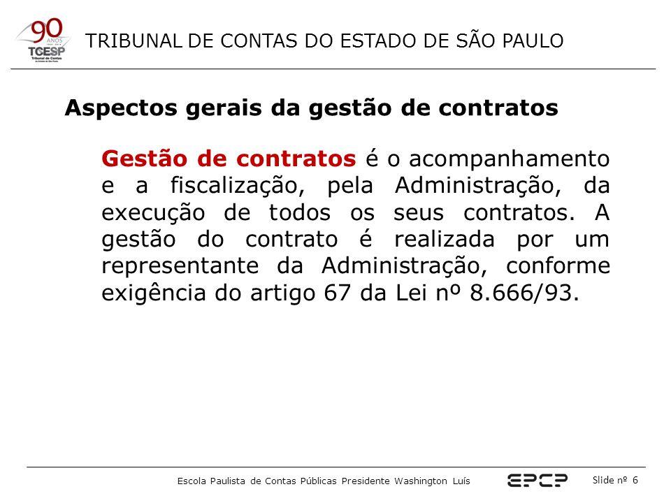 TRIBUNAL DE CONTAS DO ESTADO DE SÃO PAULO Escola Paulista de Contas Públicas Presidente Washington Luís Slide nº 6 Gestão de contratos é o acompanhame