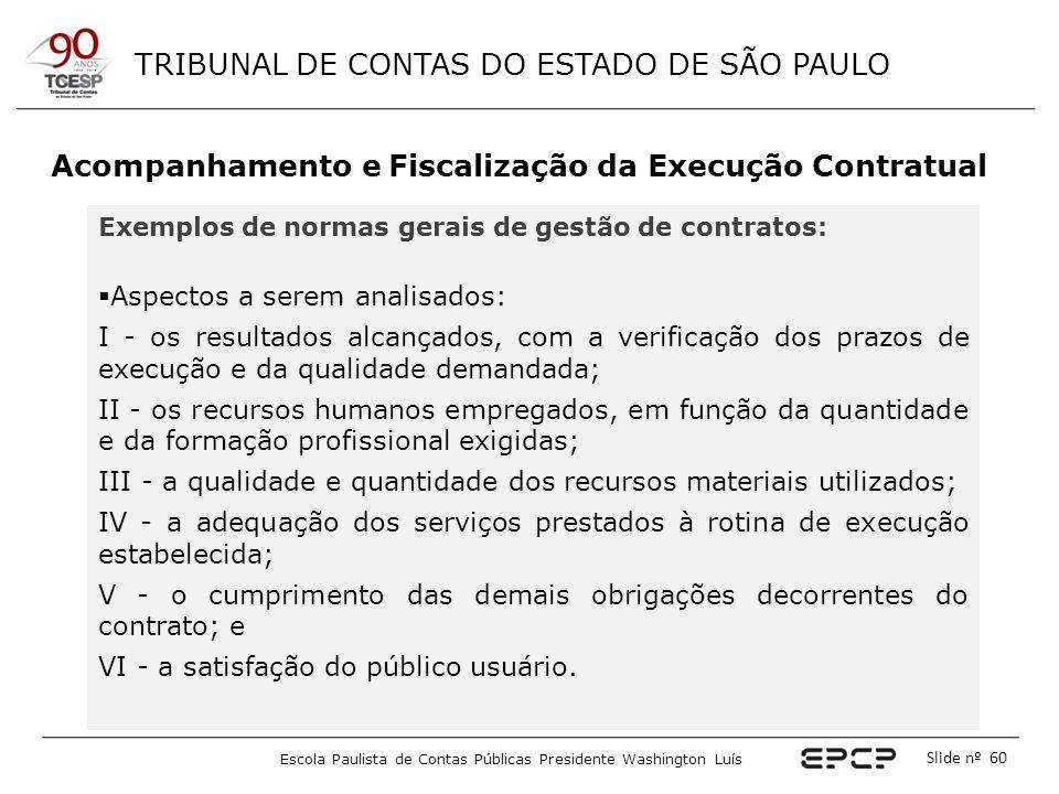 TRIBUNAL DE CONTAS DO ESTADO DE SÃO PAULO Escola Paulista de Contas Públicas Presidente Washington Luís Slide nº 60 Acompanhamento e Fiscalização da E