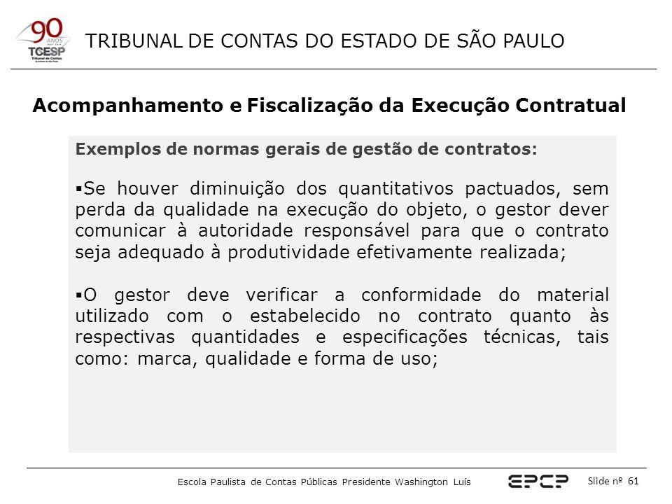 TRIBUNAL DE CONTAS DO ESTADO DE SÃO PAULO Escola Paulista de Contas Públicas Presidente Washington Luís Slide nº 61 Acompanhamento e Fiscalização da E