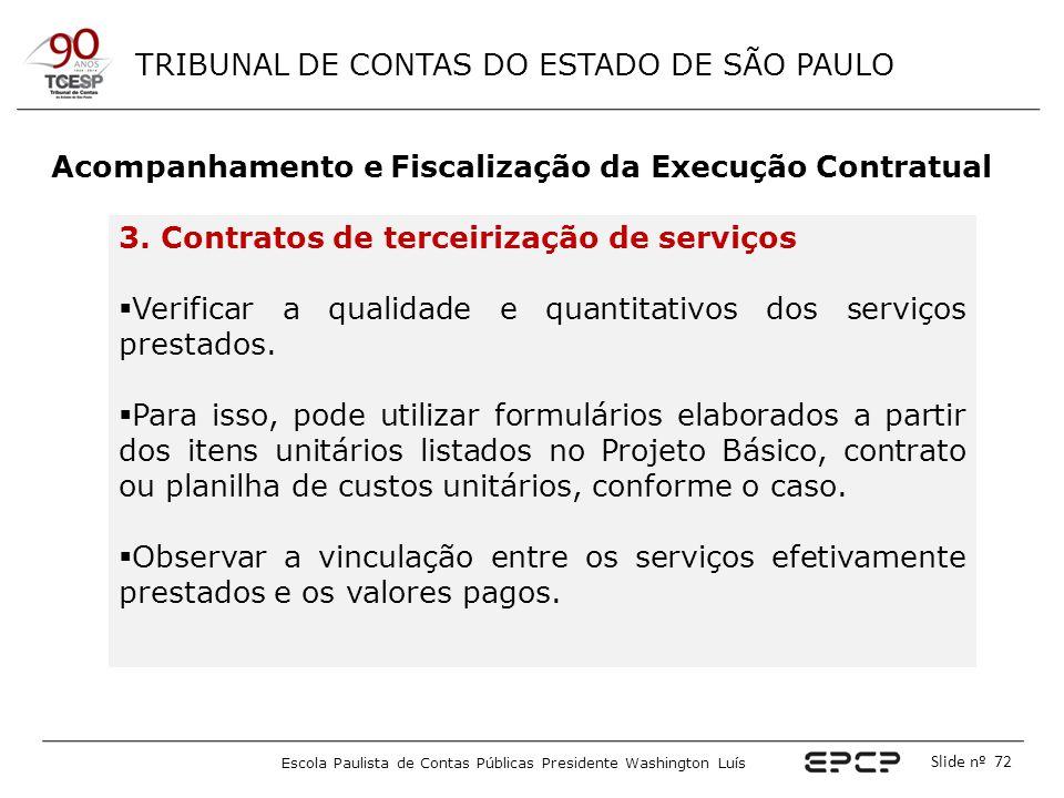TRIBUNAL DE CONTAS DO ESTADO DE SÃO PAULO Escola Paulista de Contas Públicas Presidente Washington Luís Slide nº 72 Acompanhamento e Fiscalização da E