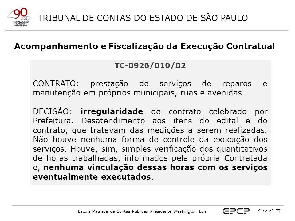 TRIBUNAL DE CONTAS DO ESTADO DE SÃO PAULO Escola Paulista de Contas Públicas Presidente Washington Luís Slide nº 77 Acompanhamento e Fiscalização da E