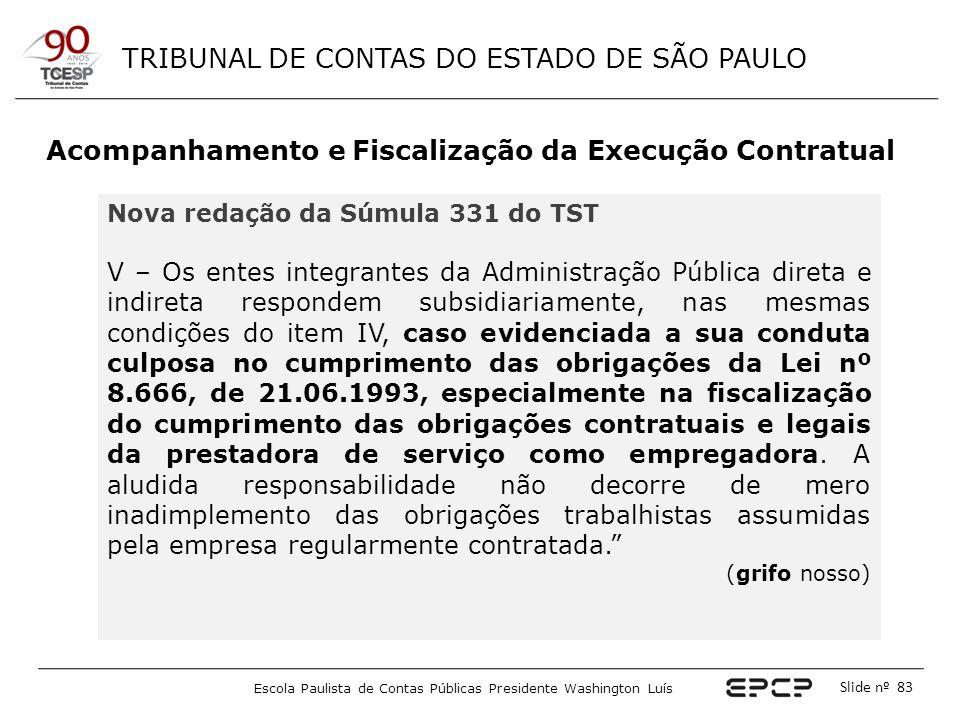 TRIBUNAL DE CONTAS DO ESTADO DE SÃO PAULO Escola Paulista de Contas Públicas Presidente Washington Luís Slide nº 83 Acompanhamento e Fiscalização da E