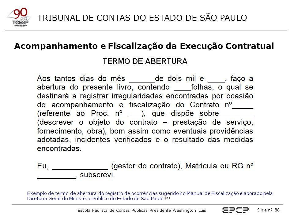 TRIBUNAL DE CONTAS DO ESTADO DE SÃO PAULO Escola Paulista de Contas Públicas Presidente Washington Luís Slide nº 88 Acompanhamento e Fiscalização da E