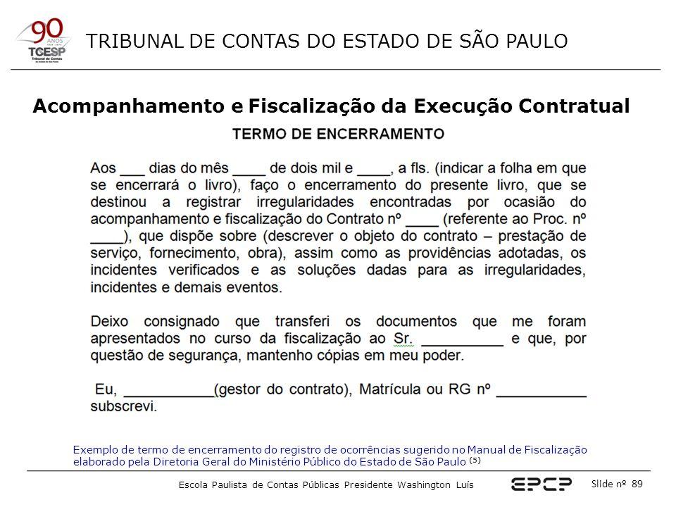 TRIBUNAL DE CONTAS DO ESTADO DE SÃO PAULO Escola Paulista de Contas Públicas Presidente Washington Luís Slide nº 89 Acompanhamento e Fiscalização da E