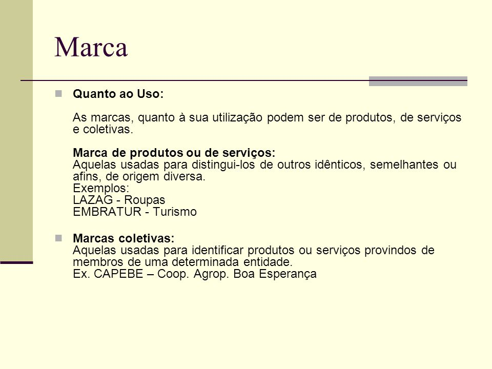 Marca Quanto ao Uso: As marcas, quanto à sua utilização podem ser de produtos, de serviços e coletivas. Marca de produtos ou de serviços: Aquelas usad