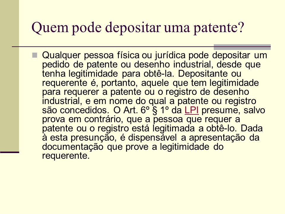 Quem pode depositar uma patente? Qualquer pessoa física ou jurídica pode depositar um pedido de patente ou desenho industrial, desde que tenha legitim