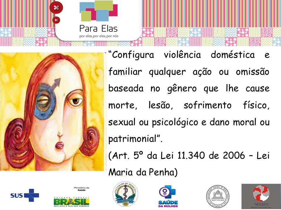 """""""Configura violência doméstica e familiar qualquer ação ou omissão baseada no gênero que lhe cause morte, lesão, sofrimento físico, sexual ou psicológ"""