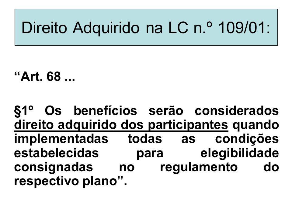 """Direito Adquirido na LC n.º 109/01: """"Art. 68... §1º Os benefícios serão considerados direito adquirido dos participantes quando implementadas todas as"""