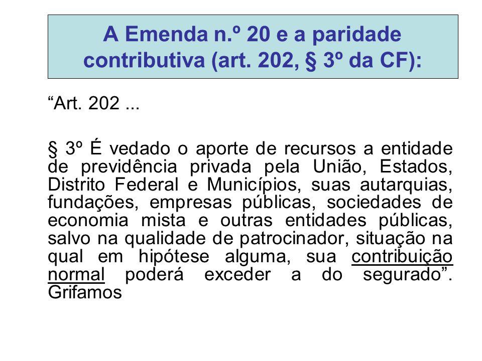 """A Emenda n.º 20 e a paridade contributiva (art. 202, § 3º da CF): """"Art. 202... § 3º É vedado o aporte de recursos a entidade de previdência privada pe"""