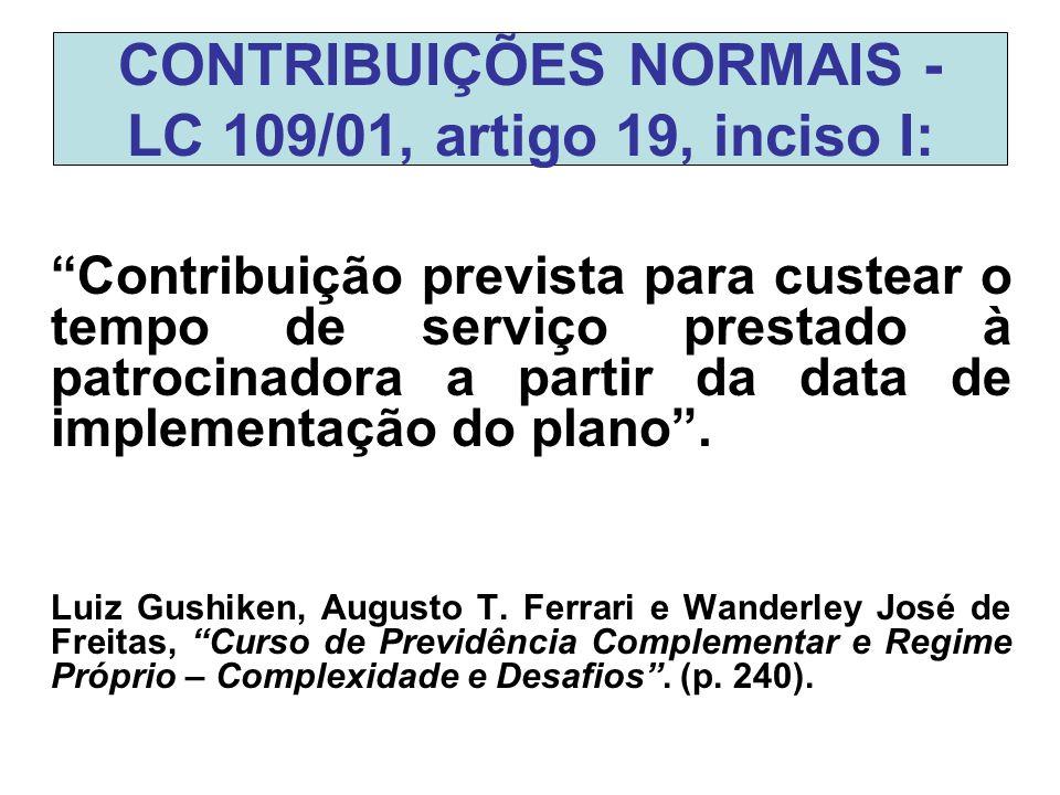 """CONTRIBUIÇÕES NORMAIS - LC 109/01, artigo 19, inciso I: """"Contribuição prevista para custear o tempo de serviço prestado à patrocinadora a partir da da"""