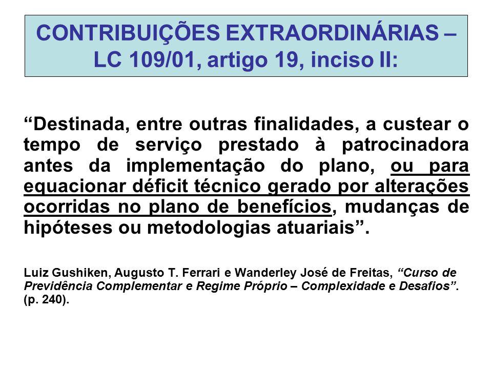 """CONTRIBUIÇÕES EXTRAORDINÁRIAS – LC 109/01, artigo 19, inciso II: """"Destinada, entre outras finalidades, a custear o tempo de serviço prestado à patroci"""