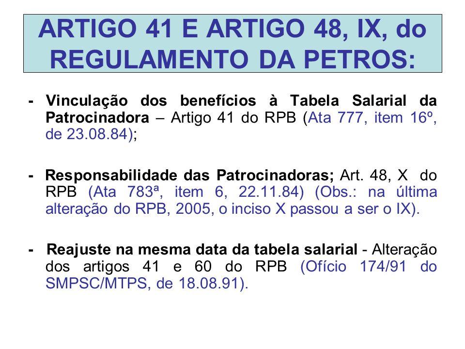 ARTIGO 41 E ARTIGO 48, IX, do REGULAMENTO DA PETROS: - Vinculação dos benefícios à Tabela Salarial da Patrocinadora – Artigo 41 do RPB (Ata 777, item