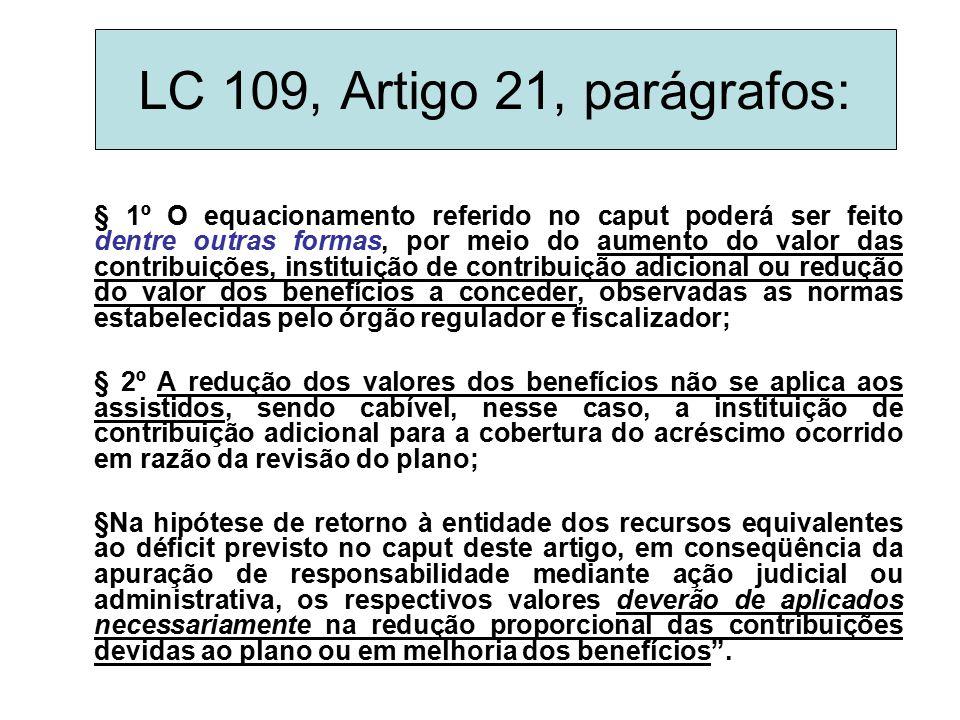 LC 109, Artigo 21, parágrafos: § 1º O equacionamento referido no caput poderá ser feito dentre outras formas, por meio do aumento do valor das contrib
