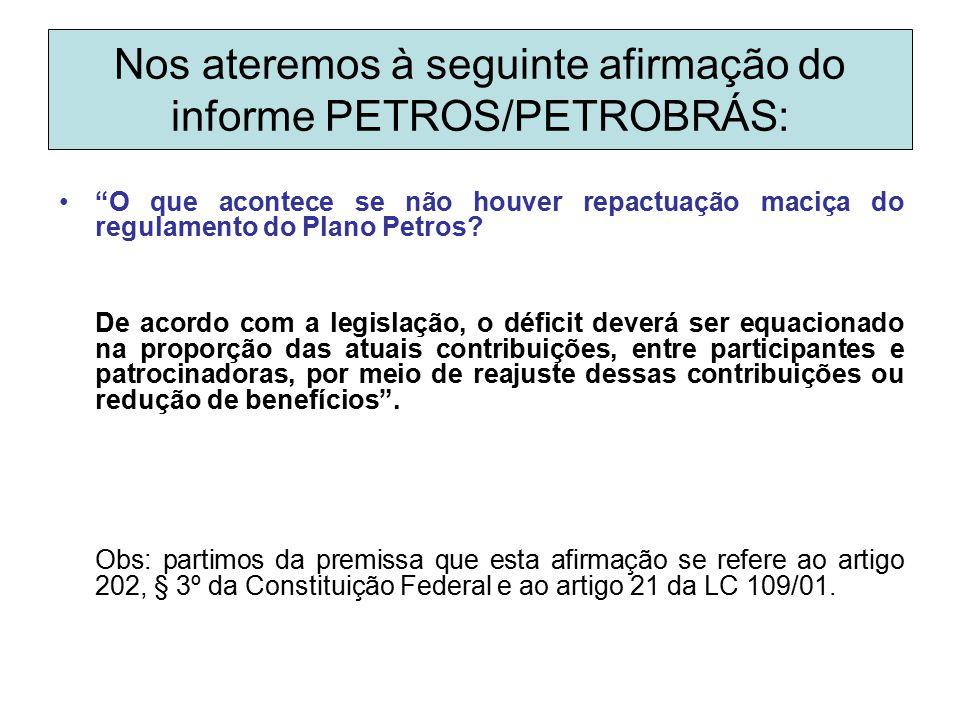 """Nos ateremos à seguinte afirmação do informe PETROS/PETROBRÁS: """"O que acontece se não houver repactuação maciça do regulamento do Plano Petros? De aco"""