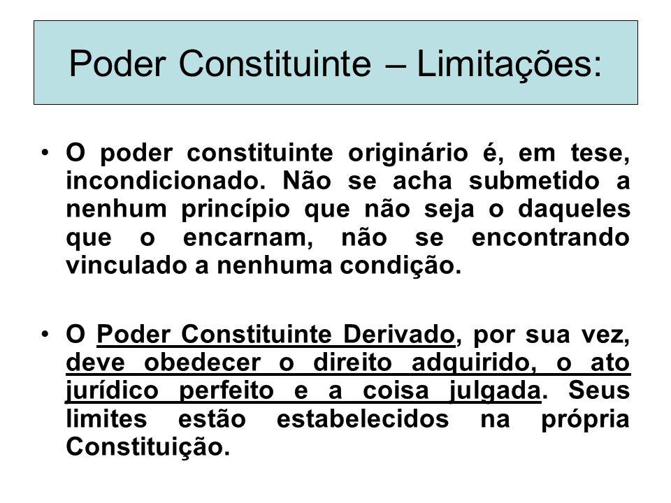 Poder Constituinte – Limitações: O poder constituinte originário é, em tese, incondicionado. Não se acha submetido a nenhum princípio que não seja o d