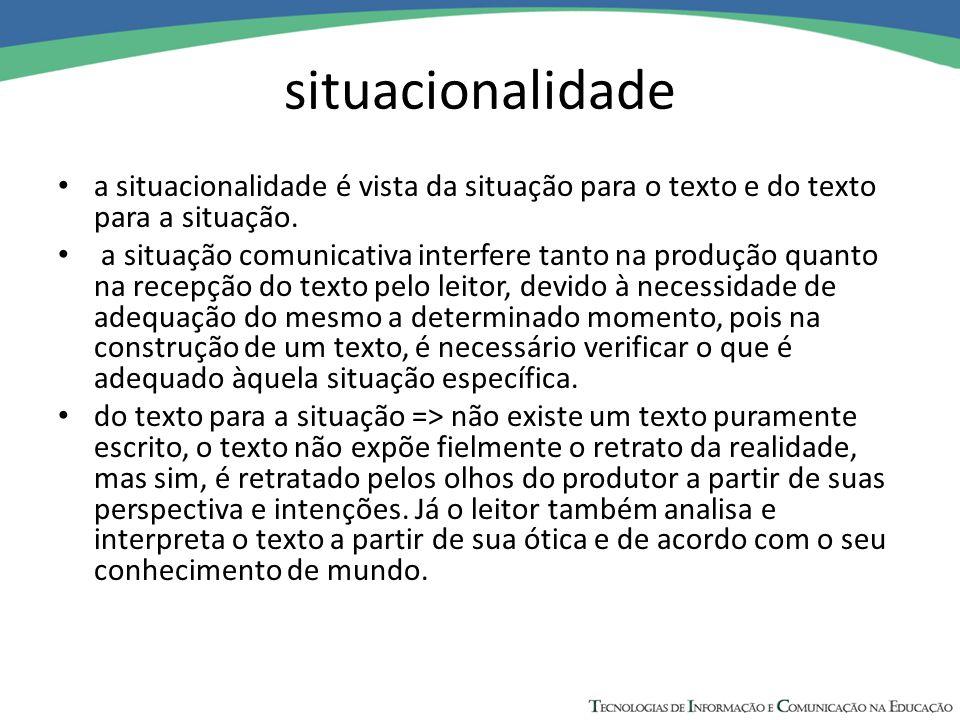 situacionalidade a situacionalidade é vista da situação para o texto e do texto para a situação. a situação comunicativa interfere tanto na produção q