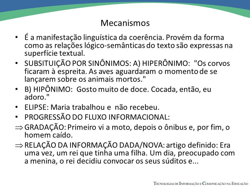 Mecanismos É a manifestação linguística da coerência. Provém da forma como as relações lógico-semânticas do texto são expressas na superfície textual.